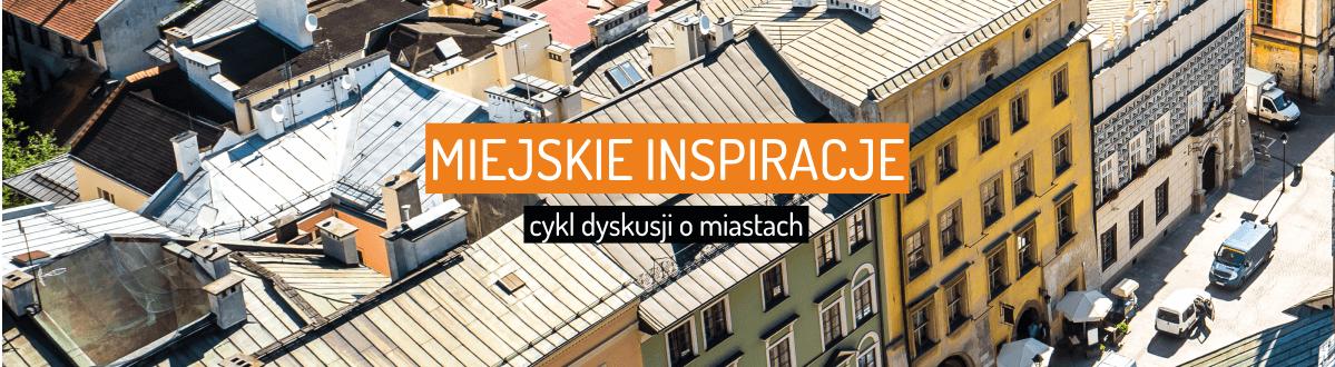 miejskie inspiracje - cykl dyskusji o miastach - OPM IRMiR